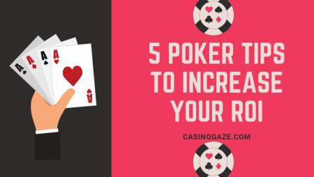 5 Poker Tips to Increase Your ROI